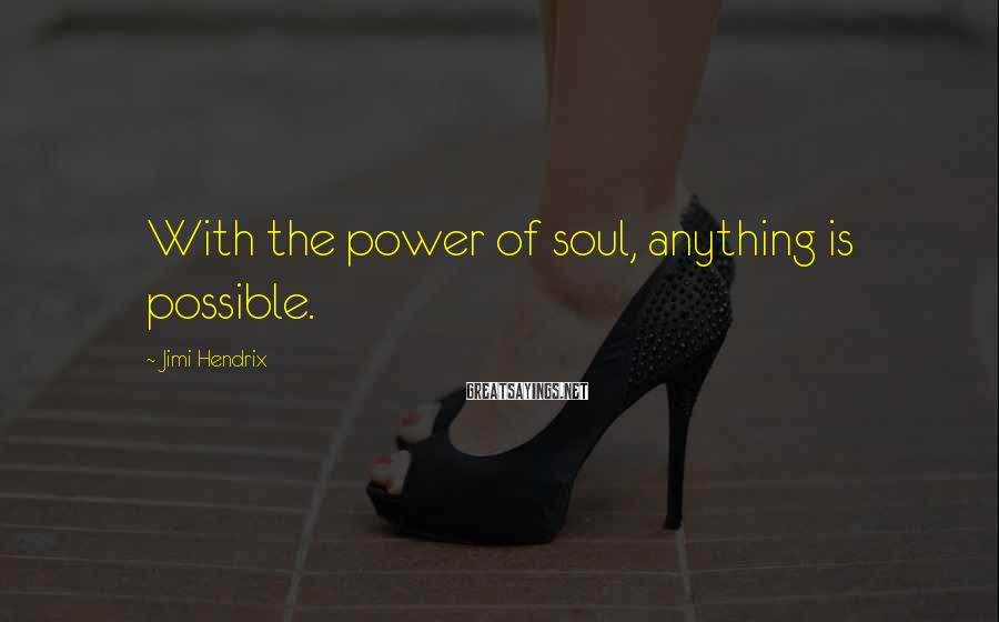 Jimi Hendrix Sayings: With the power of soul, anything is possible.