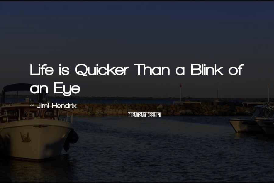 Jimi Hendrix Sayings: Life is Quicker Than a Blink of an Eye