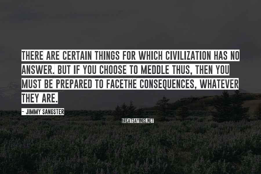 Jimmy Sangster Sayings: There are certain things for which civilization has no answer. But if you choose to