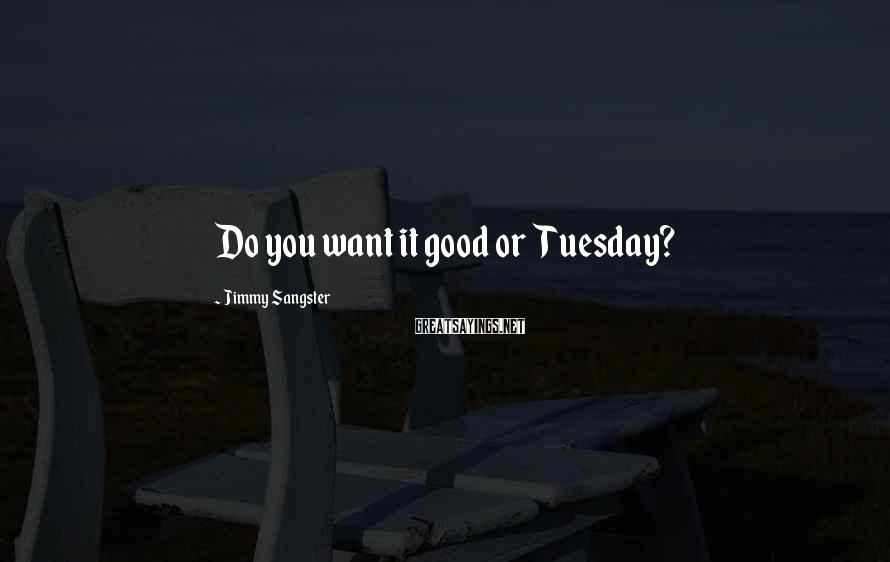 Jimmy Sangster Sayings: Do you want it good or Tuesday?