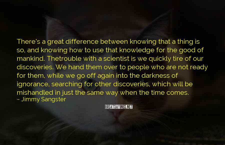 Jimmy Sangster Sayings: There's a great difference between knowing that a thing is so, and knowing how to