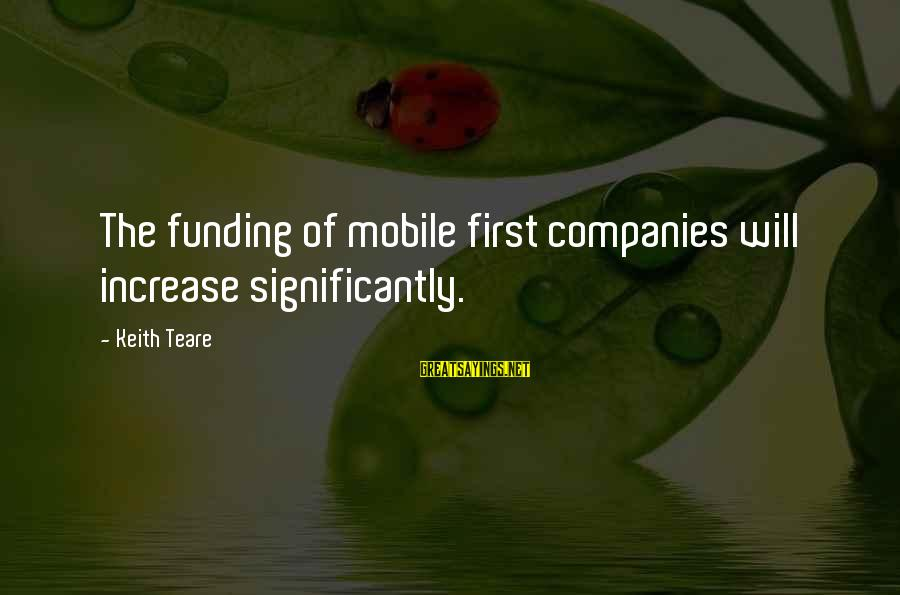 Jimmy Winkfield Sayings By Keith Teare: The funding of mobile first companies will increase significantly.