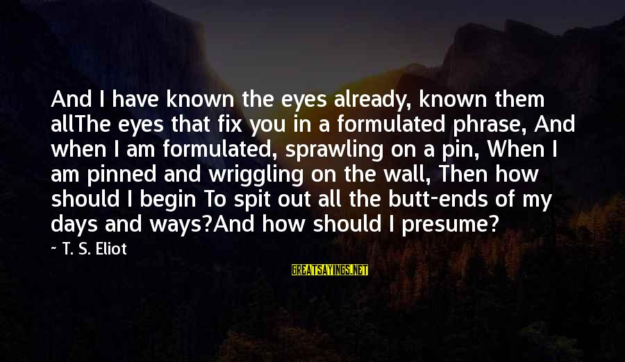 Jimmy Winkfield Sayings By T. S. Eliot: And I have known the eyes already, known them allThe eyes that fix you in