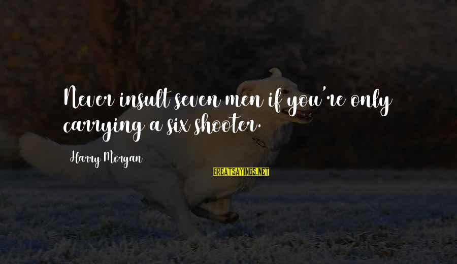 Jiraiya Sayings By Harry Morgan: Never insult seven men if you're only carrying a six shooter.