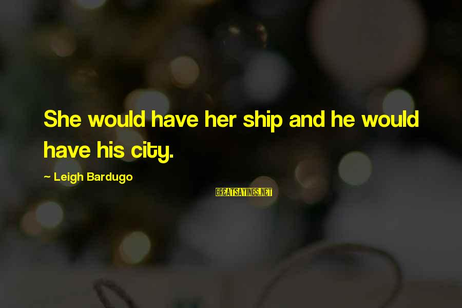 Jiraiya Sayings By Leigh Bardugo: She would have her ship and he would have his city.