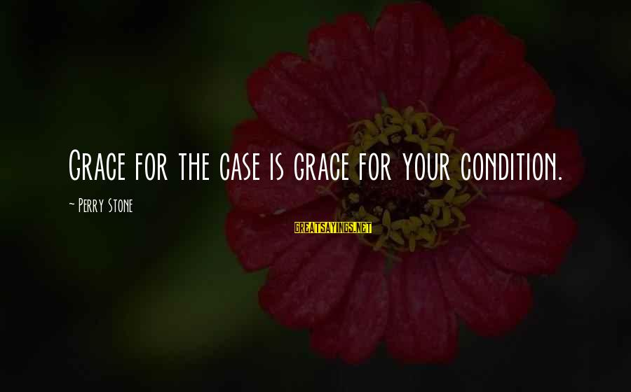 Jiraiya Sayings By Perry Stone: Grace for the case is grace for your condition.