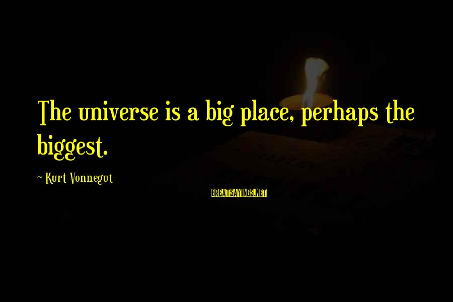 Jiro Sushi Movie Sayings By Kurt Vonnegut: The universe is a big place, perhaps the biggest.