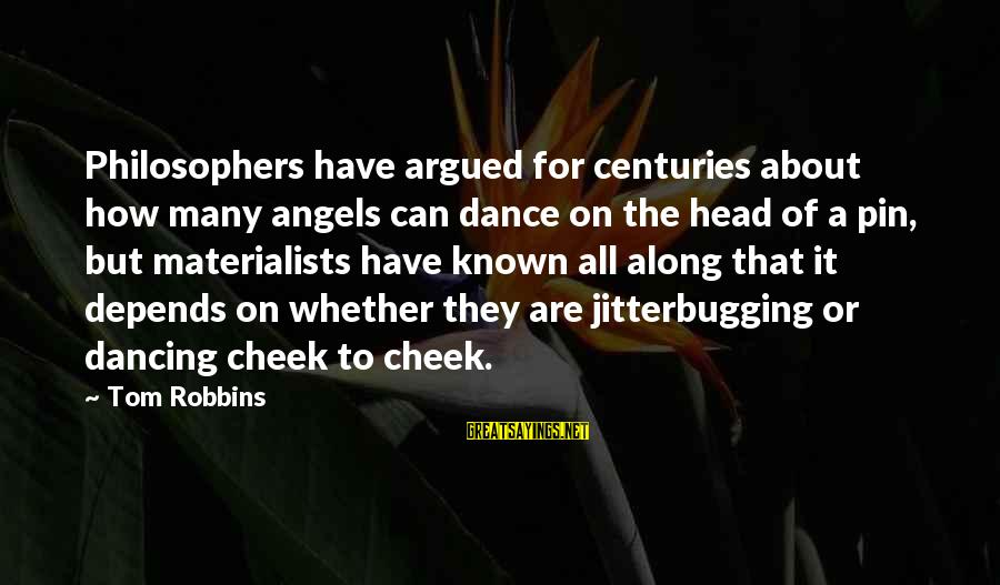 Jitterbugging Sayings By Tom Robbins: Philosophers have argued for centuries about how many angels can dance on the head of