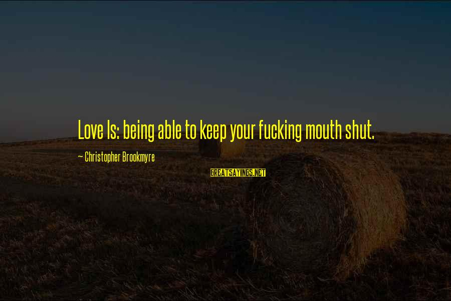 Jivanmukti Sayings By Christopher Brookmyre: Love Is: being able to keep your fucking mouth shut.