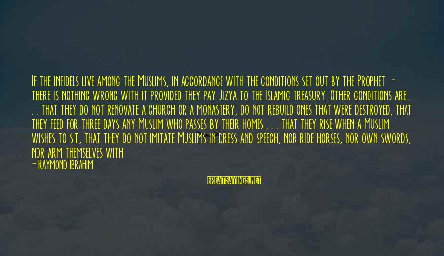 Jizya Sayings By Raymond Ibrahim: If the infidels live among the Muslims, in accordance with the conditions set out by