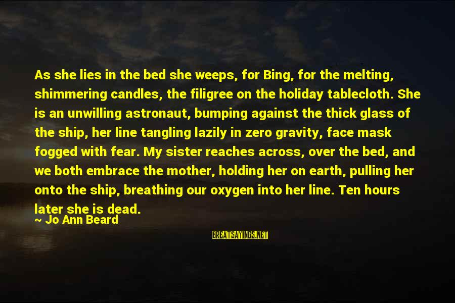 Jo Ann Beard Sayings By Jo Ann Beard: As she lies in the bed she weeps, for Bing, for the melting, shimmering candles,