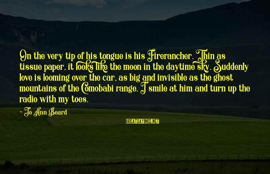 Jo Ann Beard Sayings By Jo Ann Beard: On the very tip of his tongue is his Firerancher. Thin as tissue paper, it