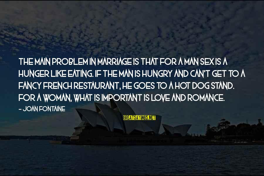 Joan Fontaine Sayings By Joan Fontaine: The main problem in marriage is that for a man sex is a hunger like