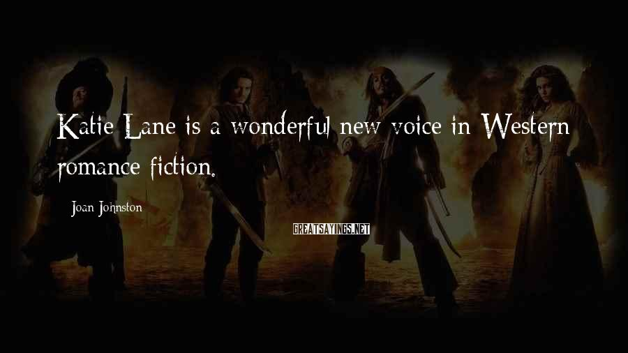Joan Johnston Sayings: Katie Lane is a wonderful new voice in Western romance fiction.