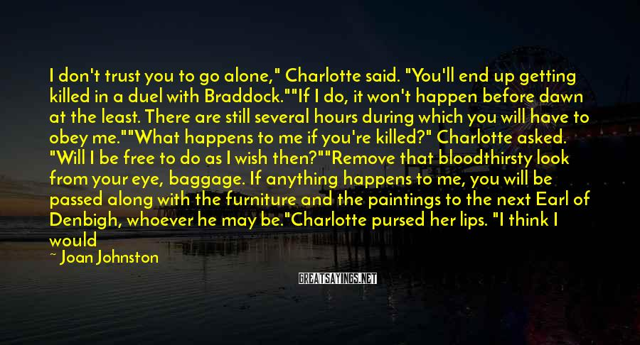 "Joan Johnston Sayings: I don't trust you to go alone,"" Charlotte said. ""You'll end up getting killed in"