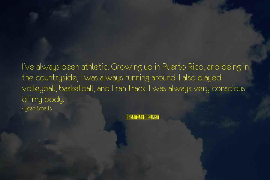 Joan Smalls Sayings By Joan Smalls: I've always been athletic. Growing up in Puerto Rico, and being in the countryside, I
