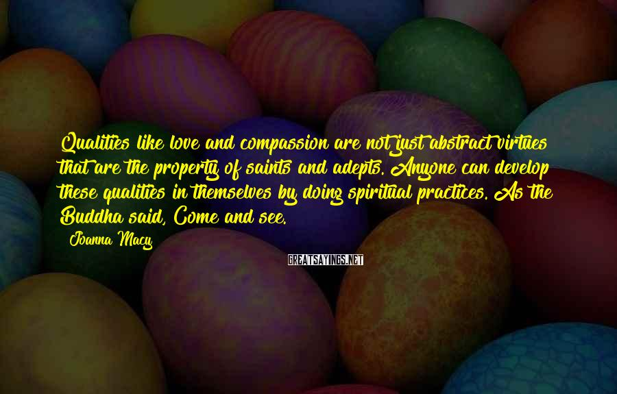 Joanna Macy Sayings: Qualities like love and compassion are not just abstract virtues that are the property of