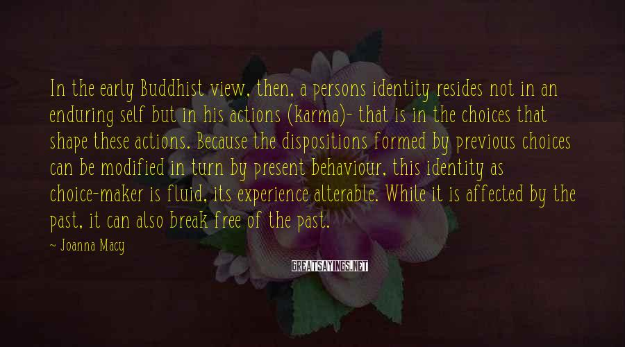 Joanna Macy Sayings: In the early Buddhist view, then, a persons identity resides not in an enduring self