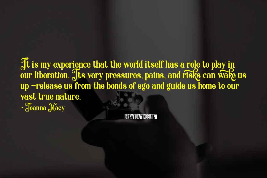 Joanna Macy Sayings: It is my experience that the world itself has a role to play in our