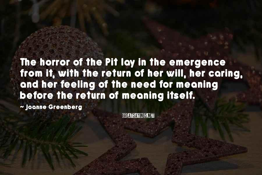 Joanne Greenberg Sayings: The horror of the Pit lay in the emergence from it, with the return of