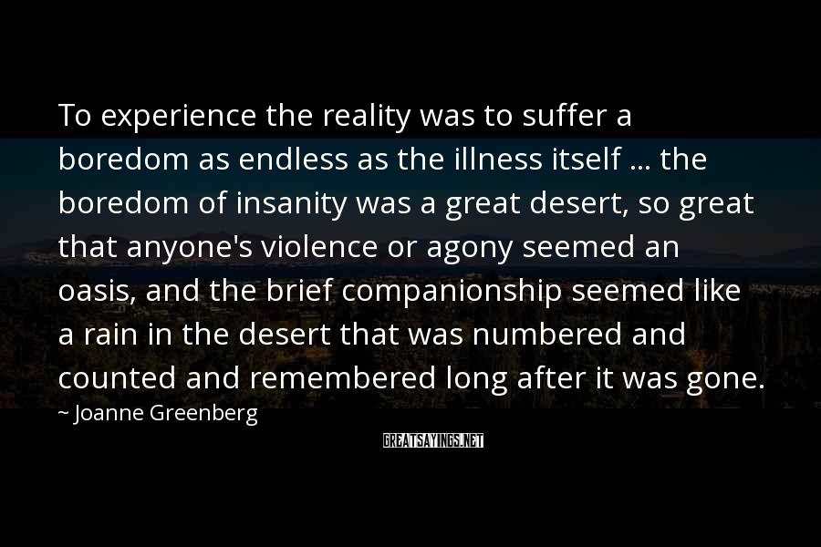 Joanne Greenberg Sayings: To experience the reality was to suffer a boredom as endless as the illness itself