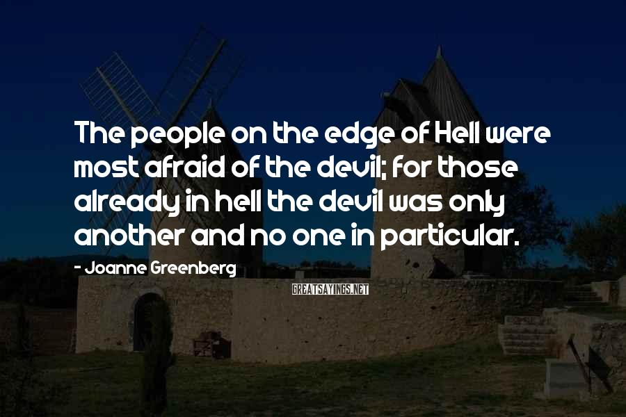 Joanne Greenberg Sayings: The people on the edge of Hell were most afraid of the devil; for those