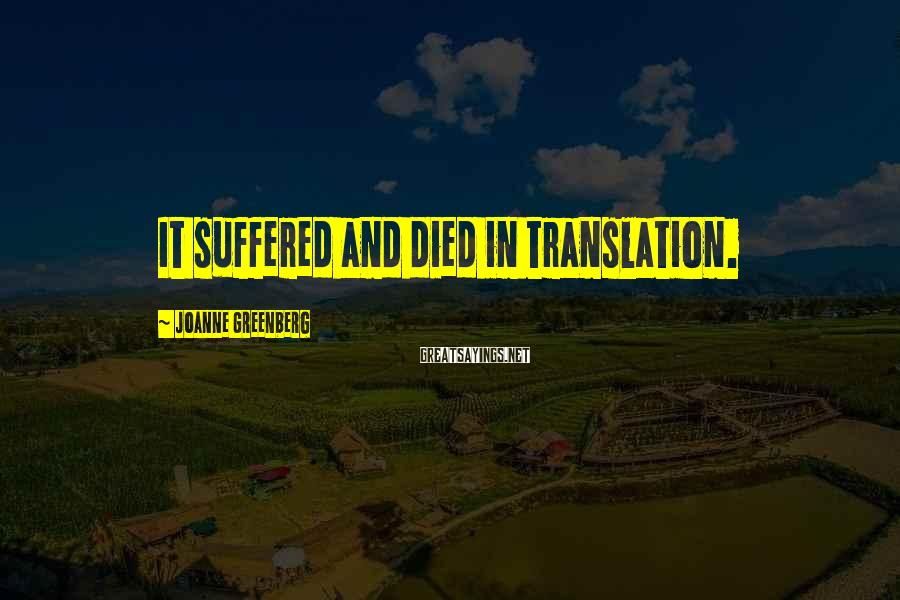 Joanne Greenberg Sayings: It suffered and died in translation.