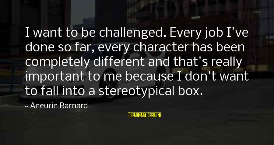 Job Done Sayings By Aneurin Barnard: I want to be challenged. Every job I've done so far, every character has been