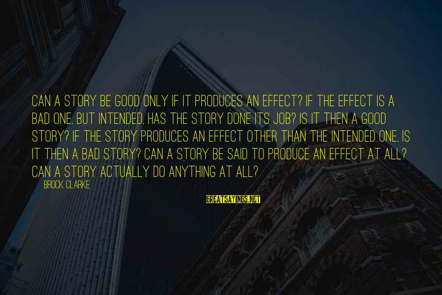 Job Done Sayings By Brock Clarke: Can a story be good only if it produces an effect? If the effect is