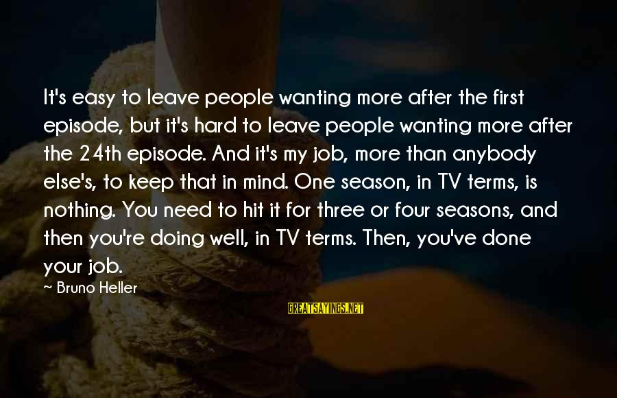 Job Done Sayings By Bruno Heller: It's easy to leave people wanting more after the first episode, but it's hard to