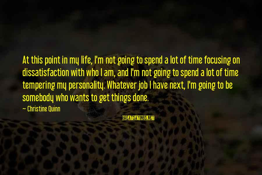 Job Done Sayings By Christine Quinn: At this point in my life, I'm not going to spend a lot of time