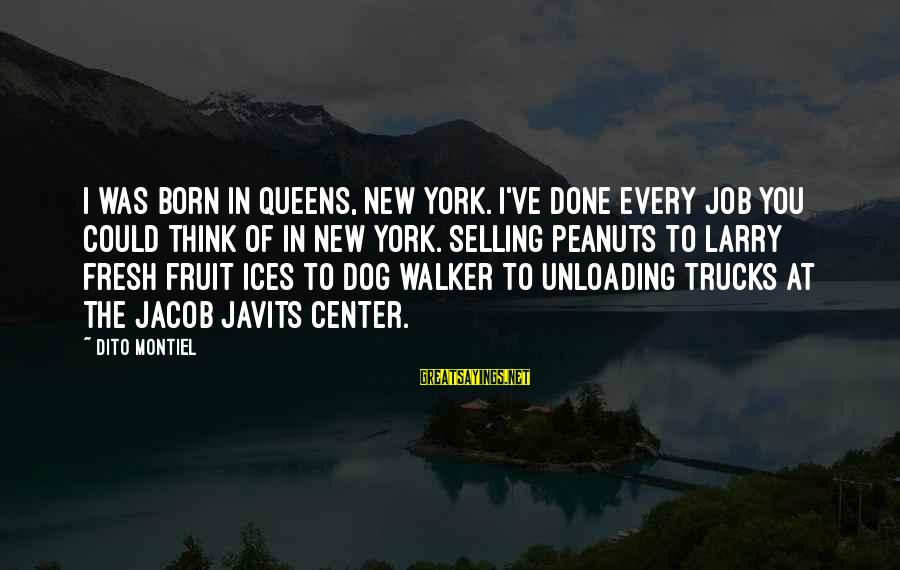 Job Done Sayings By Dito Montiel: I was born in Queens, New York. I've done every job you could think of