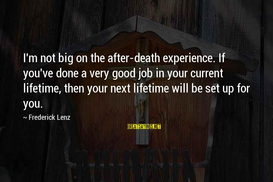 Job Done Sayings By Frederick Lenz: I'm not big on the after-death experience. If you've done a very good job in