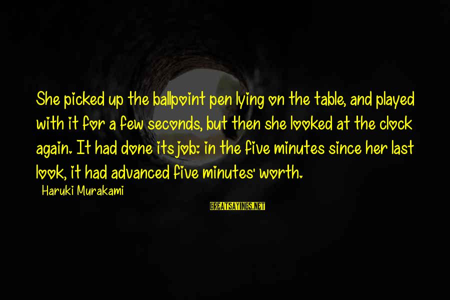 Job Done Sayings By Haruki Murakami: She picked up the ballpoint pen lying on the table, and played with it for
