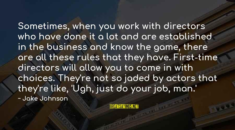 Job Done Sayings By Jake Johnson: Sometimes, when you work with directors who have done it a lot and are established