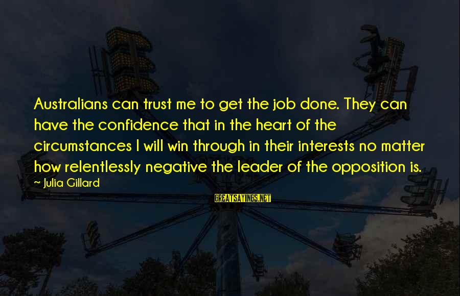 Job Done Sayings By Julia Gillard: Australians can trust me to get the job done. They can have the confidence that
