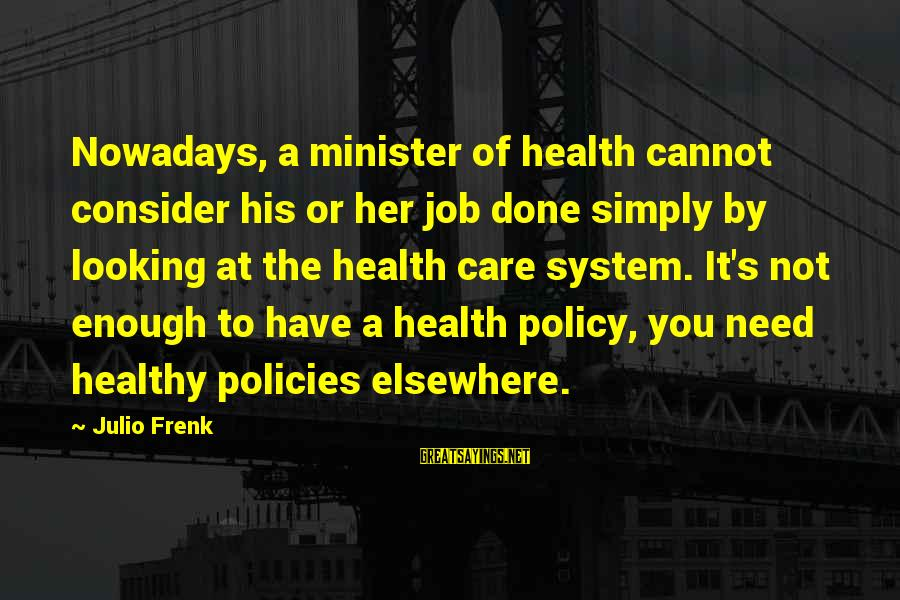Job Done Sayings By Julio Frenk: Nowadays, a minister of health cannot consider his or her job done simply by looking