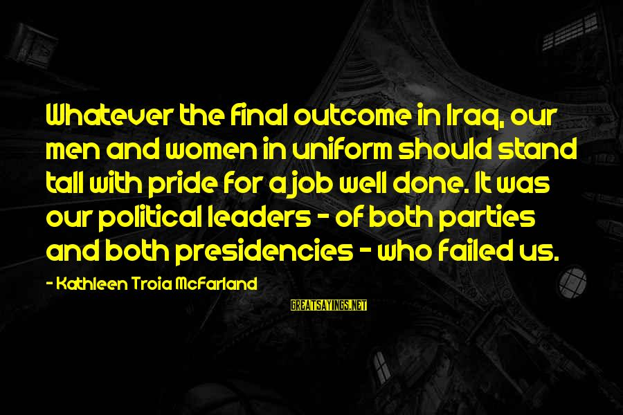 Job Done Sayings By Kathleen Troia McFarland: Whatever the final outcome in Iraq, our men and women in uniform should stand tall