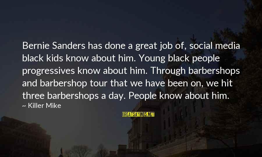 Job Done Sayings By Killer Mike: Bernie Sanders has done a great job of, social media black kids know about him.