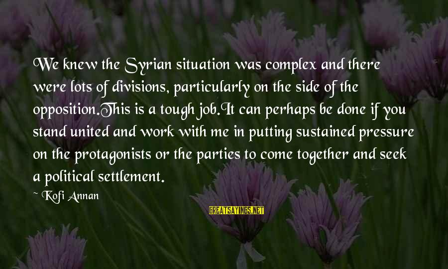 Job Done Sayings By Kofi Annan: We knew the Syrian situation was complex and there were lots of divisions, particularly on