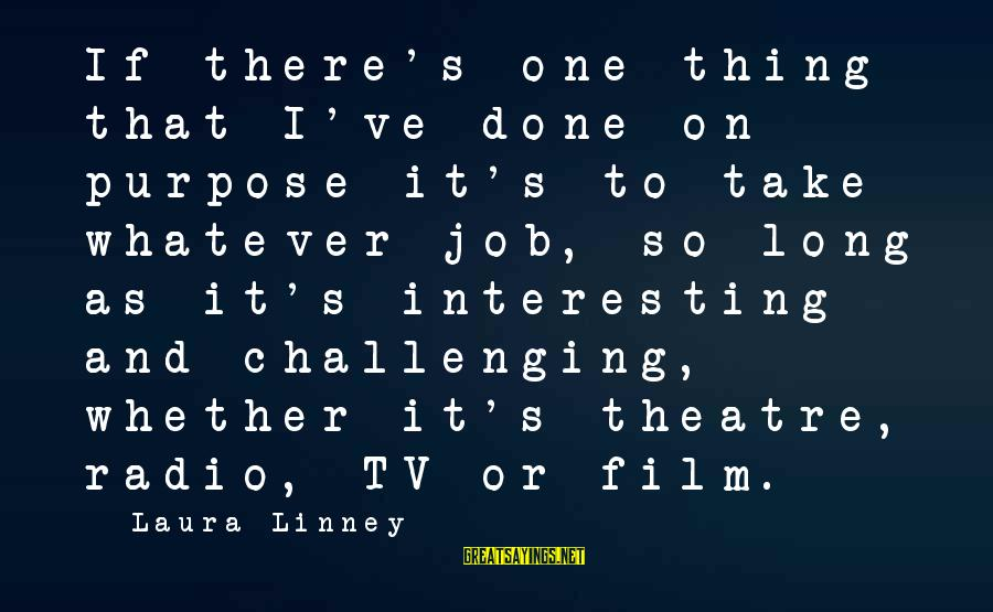 Job Done Sayings By Laura Linney: If there's one thing that I've done on purpose it's to take whatever job, so