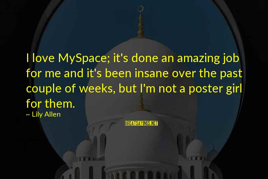 Job Done Sayings By Lily Allen: I love MySpace; it's done an amazing job for me and it's been insane over