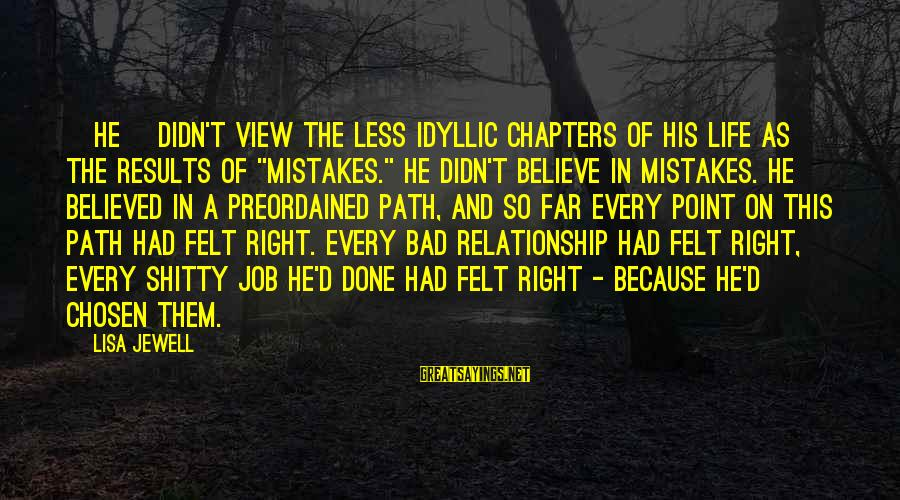 """Job Done Sayings By Lisa Jewell: [He] didn't view the less idyllic chapters of his life as the results of """"mistakes."""""""