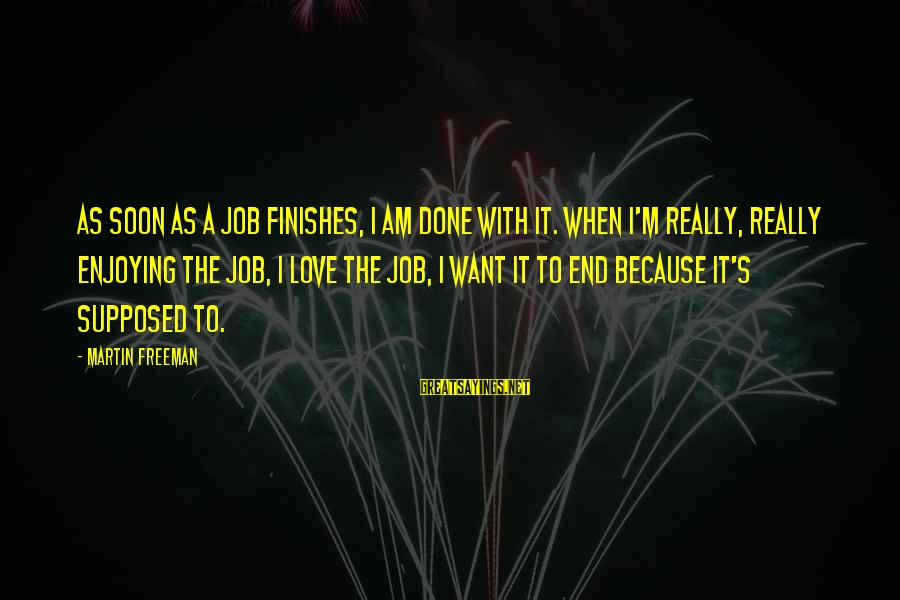 Job Done Sayings By Martin Freeman: As soon as a job finishes, I am done with it. When I'm really, really