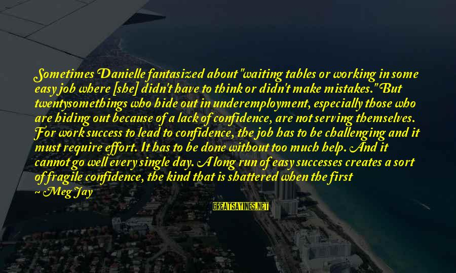 """Job Done Sayings By Meg Jay: Sometimes Danielle fantasized about """"waiting tables or working in some easy job where [she] didn't"""