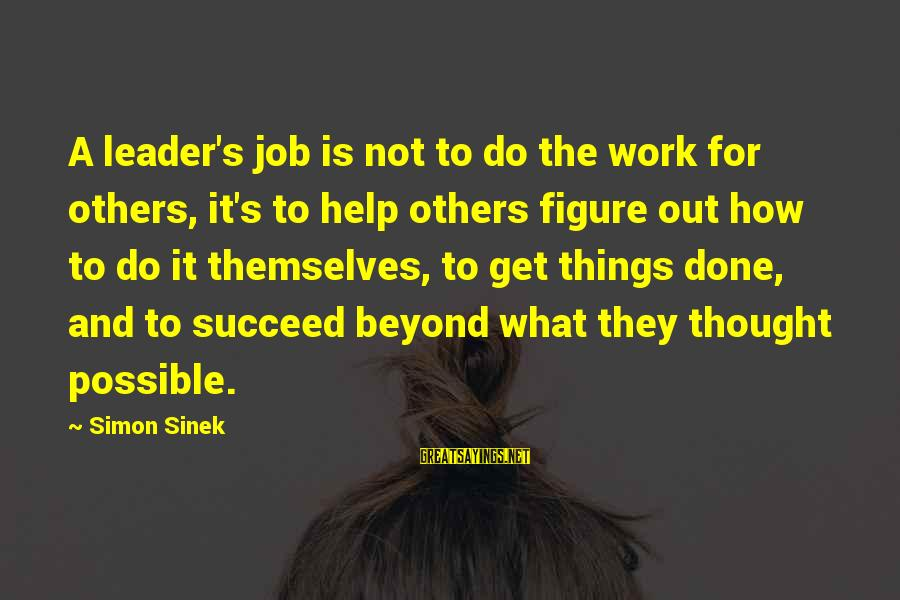 Job Done Sayings By Simon Sinek: A leader's job is not to do the work for others, it's to help others