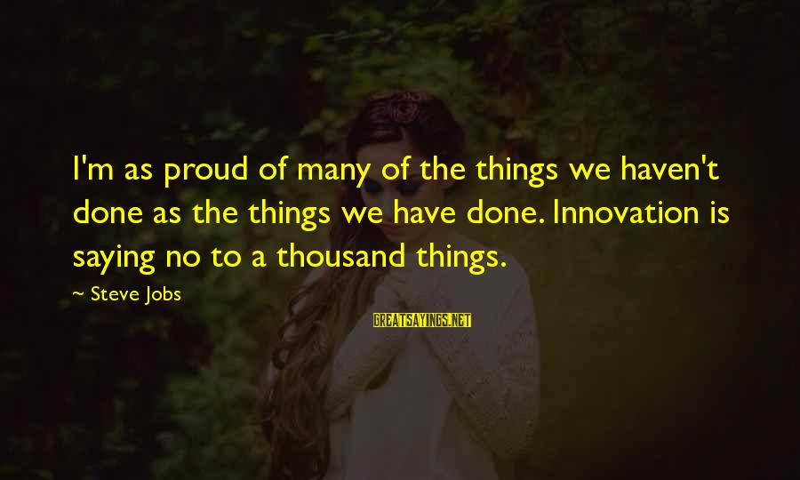 Job Done Sayings By Steve Jobs: I'm as proud of many of the things we haven't done as the things we