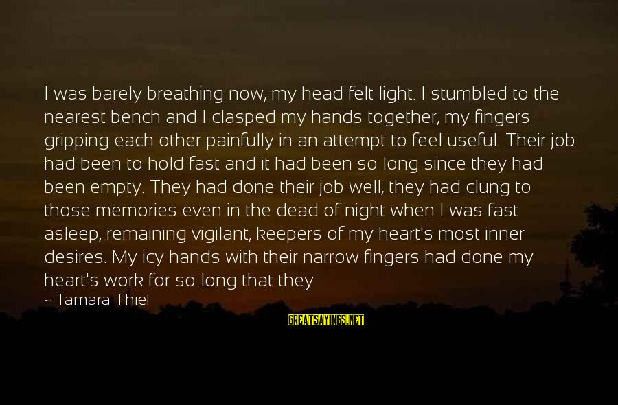 Job Done Sayings By Tamara Thiel: I was barely breathing now, my head felt light. I stumbled to the nearest bench