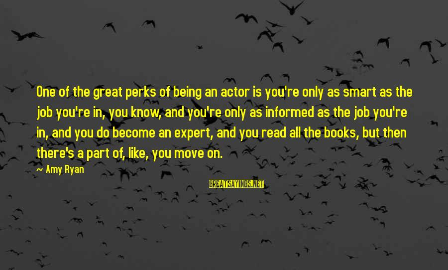 Job Perks Sayings By Amy Ryan: One of the great perks of being an actor is you're only as smart as