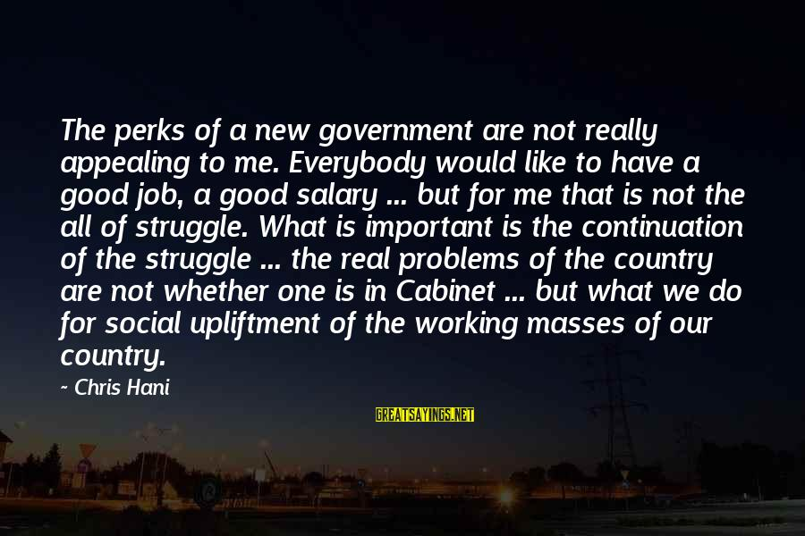 Job Perks Sayings By Chris Hani: The perks of a new government are not really appealing to me. Everybody would like